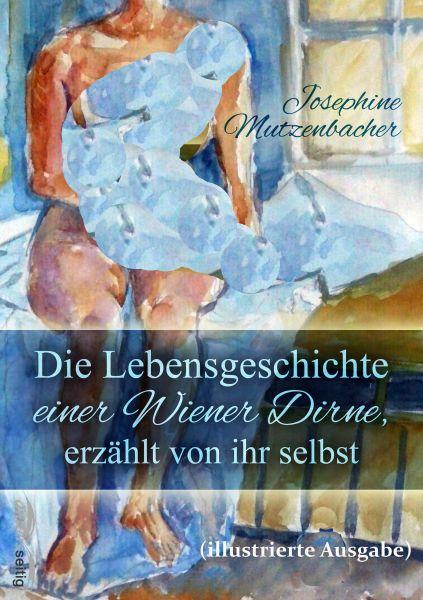 Die Lebensgeschichte einer Wiener Dirne, erzählt von ihr selbst (illustrierte Ausgabe)