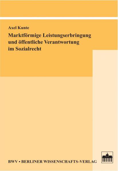 Marktförmige Leistungserbringung und öffentliche Verantwortung im Sozialrecht