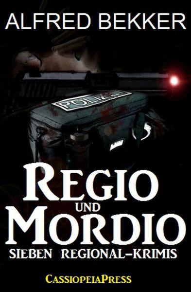 Regio und Mordio - Sieben Regional-Krimis: 1040 Taschenbuchseiten Spannung