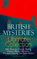 BRITISH MYSTERIES Ultimate Collection: 560+ Detective Novels, Thriller Classics, Murder Mysteries, W