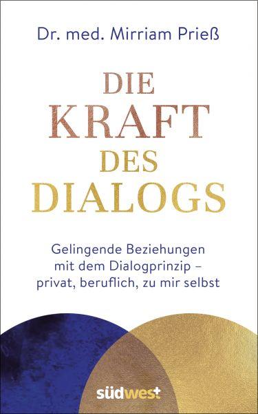Die Kraft des Dialogs. Gelingende Beziehungen mit dem Dialogprinzip – privat, beruflich, zu mir selb