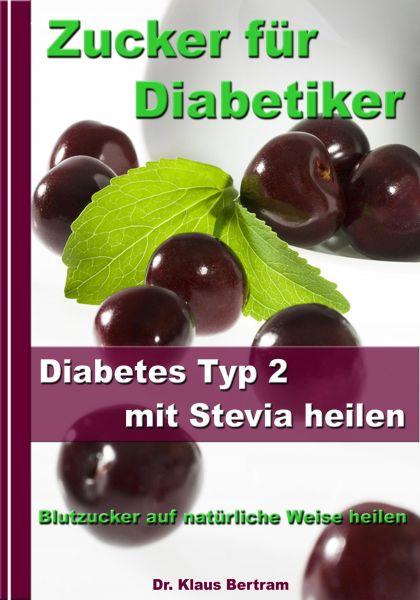 Zucker für Diabetiker - Diabetes Typ 2 mit Stevia heilen - Blutzucker auf natürliche Weise senken