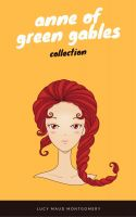 Anne of Green Gables Collection: Anne of Green Gables, Anne of the Island, and More Anne Shirley Boo