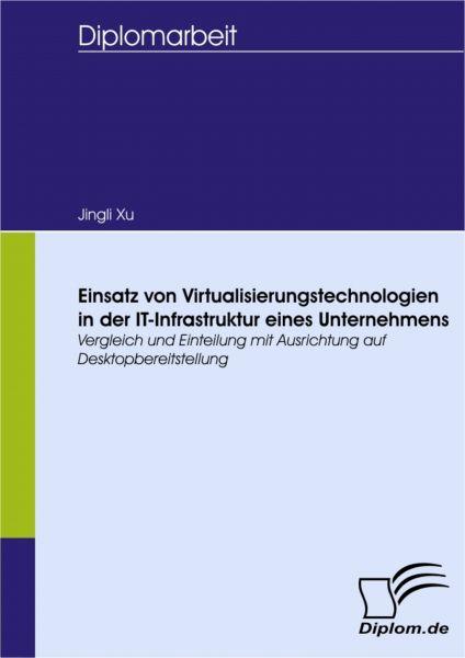 Einsatz von Virtualisierungstechnologien in der IT-Infrastruktur eines Unternehmens
