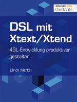 DSL mit Xtext/Xtend. 4GL-Entwicklung produktiver gestalten