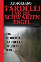 Tardelli und die schwarzen Engel: Ein Roberto Tardelli Thriller #38