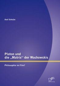 """Platon und die """"Matrix"""" der Wachowskis: Philosophie im Film?"""