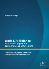 Work-Life Balance als Chance gegen die demografische Entwicklung: Eine Untersuchung hinsichtlich des