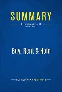 Summary: Buy, Rent & Hold