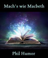 Mach's wie Macbeth