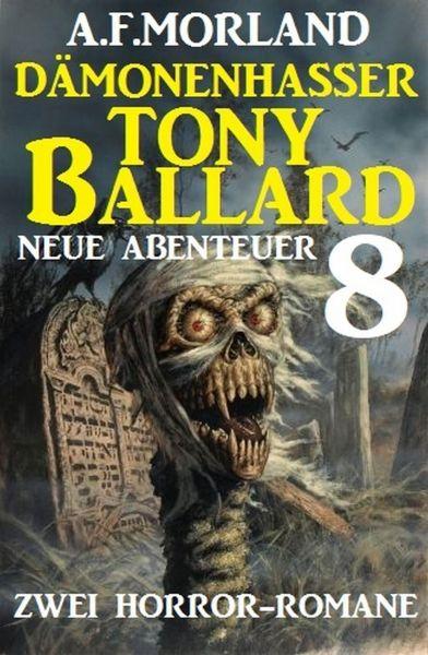 Dämonenhasser Tony Ballard - Neue Abenteuer 8 - Zwei Horror-Romane