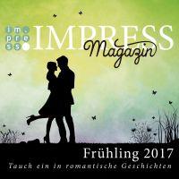 Impress Magazin Frühling 2017 (Februar-April): Tauch ein in romantische Geschichten