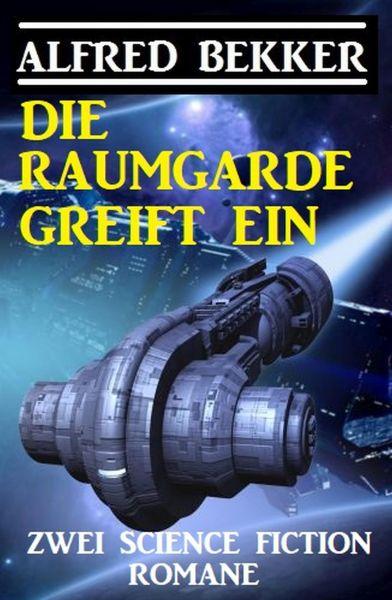 Die Raumgarde greift ein: Zwei Science Fiction Romane