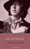 Oscar Wilde: The Truly Complete Collection (Holly Classics)
