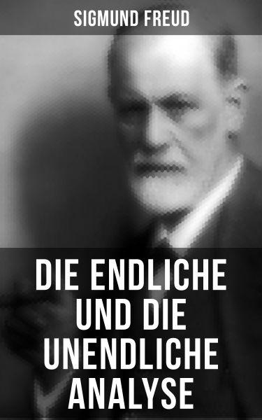 Sigmund Freud: Die endliche und die unendliche Analyse
