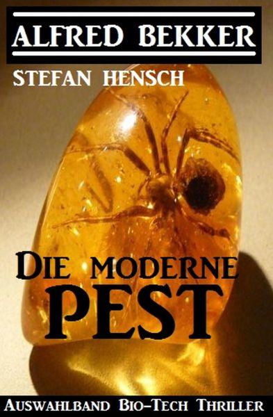 Die moderne Pest: Auswahlband Bio-Tech Thriller