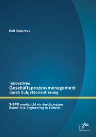 Innovatives Geschäftsprozessmanagement durch Subjektorientierung: S-BPM ermöglicht ein durchgängiges