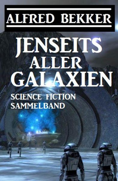 Jenseits aller Galaxien: Science Fiction Sammelband