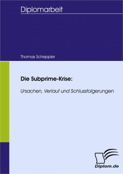 Die Subprime-Krise: Ursachen, Verlauf und Schlussfolgerungen