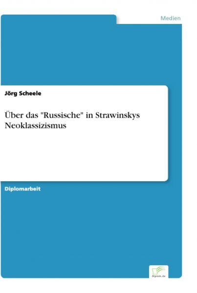"""Über das """"Russische"""" in Strawinskys Neoklassizismus"""