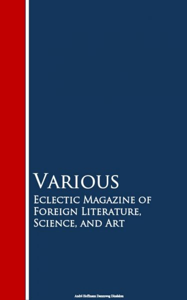 Eclectic Magazine of Foreign Literature, Science, and Art