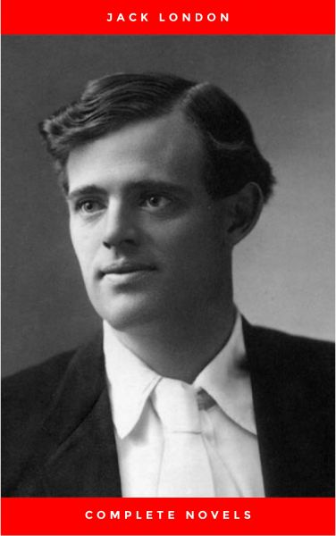 Greatest Works of Jack London: The Call of the Wild, The Sea-Wolf, White Fang, The Iron Heel, Martin