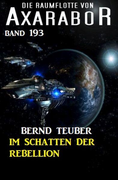 Im Schatten der Rebellion: Die Raumflotte von Axarabor - Band 193