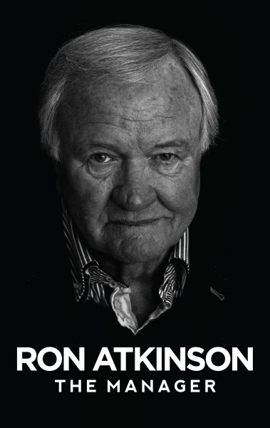Ron Atkinson: The Manager