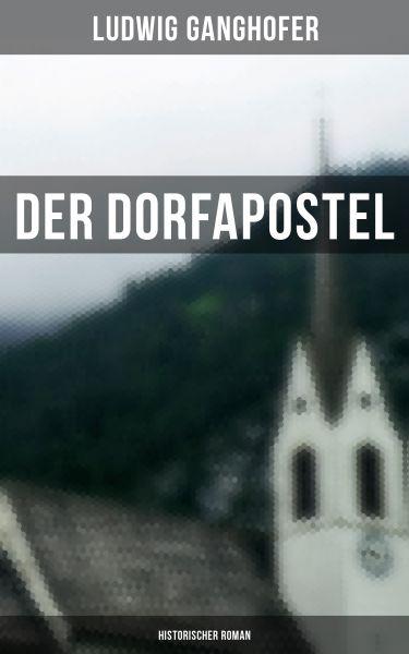 Der Dorfapostel: Historischer Roman