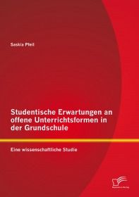 Studentische Erwartungen an offene Unterrichtsformen in der Grundschule: Eine wissenschaftliche Stud