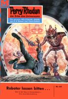 Perry Rhodan 144: Roboter lassen bitten... (Heftroman)