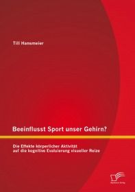 Beeinflusst Sport unser Gehirn? Die Effekte körperlicher Aktivität auf die kognitive Evaluierung vis