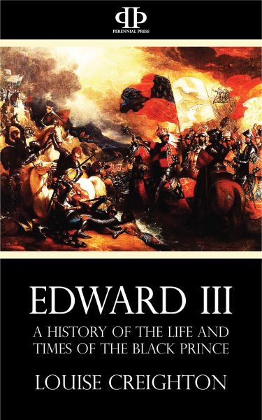 Edward the Third - A History of the Life and Times of the Black Prince