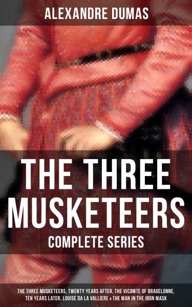THE THREE MUSKETEERS - Complete Series: The Three Musketeers, Twenty Years After, The Vicomte of Bra