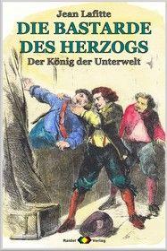DIE BASTARDE DES HERZOGS, Bd. 08: Der König der Unterwelt