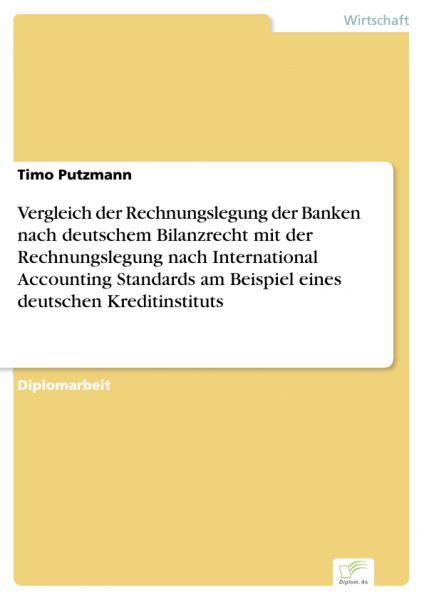 Vergleich der Rechnungslegung der Banken nach deutschem Bilanzrecht mit der Rechnungslegung nach Int