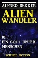 Alienwandler #1: Ein Gott unter Menschen