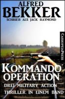 Kommando-Operation: Drei Military Action Thriller