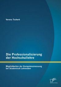 Die Professionalisierung der Hochschullehre: Möglichkeiten der Kompetenzmessung bei akademisch Lehre