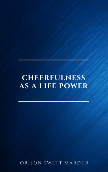Cheerfulness as a Life Power: A Self-Help Book About the Benefits of Laughter and Humor
