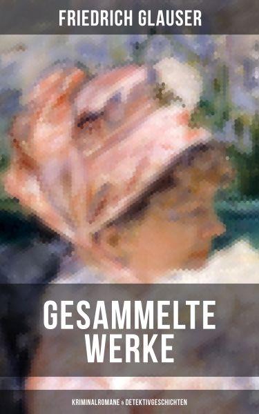Gesammelte Werke: Kriminalromane & Detektivgeschichten