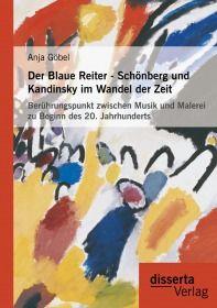 Der Blaue Reiter - Schönberg und Kandinsky im Wandel der Zeit: Berührungspunkt zwischen Musik und Ma