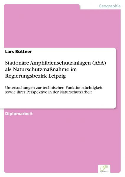 Stationäre Amphibienschutzanlagen (ASA) als Naturschutzmaßnahme im Regierungsbezirk Leipzig