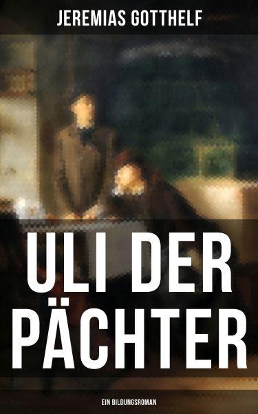 Uli der Pächter (Ein Bildungsroman)