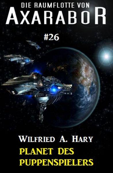 Die Raumflotte von Axarabor #26: Planet des Puppenspielers
