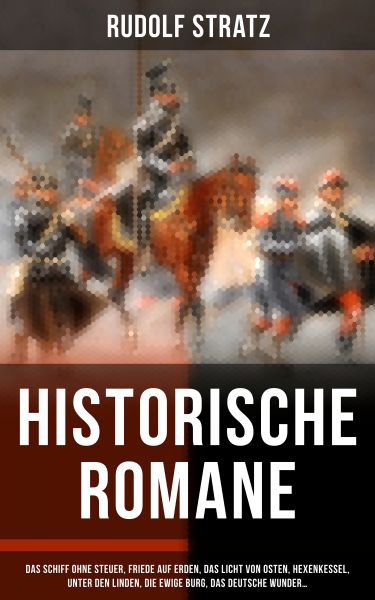 Historische Romane: Das Schiff ohne Steuer, Friede auf Erden, Das Licht von Osten, Hexenkessel, Unte