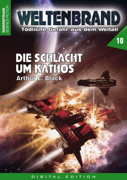 WELTENBRAND - Tödliche Gefahr aus dem Weltraum 10: Die Schlacht um Kathos