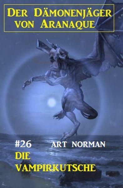 Der Dämonenjäger von Aranaque 26: Die Vampirkutsche