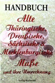Handbuch - Alte Thüringische, Preussische, Sächsische und Mecklenburgische Masse und ihre Umrechnung
