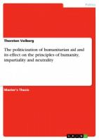 The politicization of humanitarian aid and its effect on the principles of humanity, impartiality an